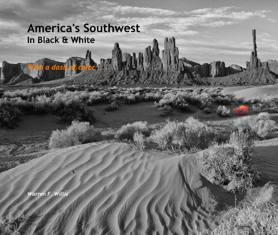 View America's Southwest In Black & White by Warren F. Willis
