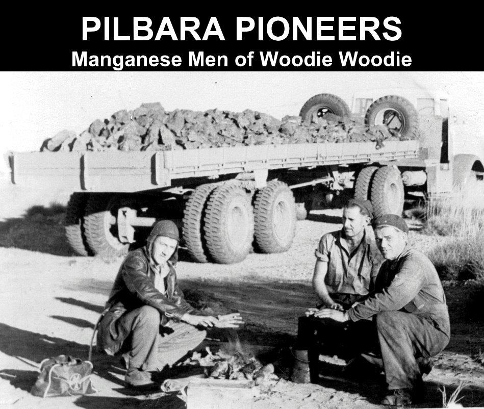 Ver PILBARA PIONEERS Manganese Men of Woodie Woodie por Brian Rogers