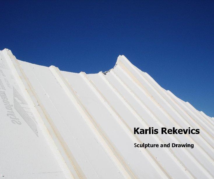 View Karlis Rekevics by Essays by Christina Kee, Karen Wilkin, Eric Gelber