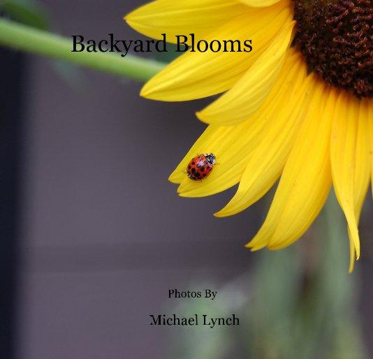 View Backyard Blooms by Michael Lynch