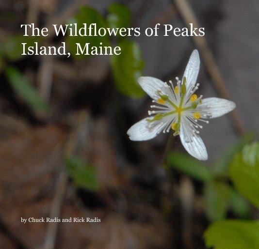 View The Wildflowers of Peaks Island, Maine by Chuck Radis and Rick Radis
