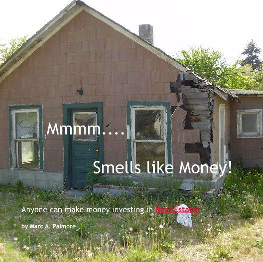 Ver Mmmm....                          Smells like Money! por Marc A. Palmore