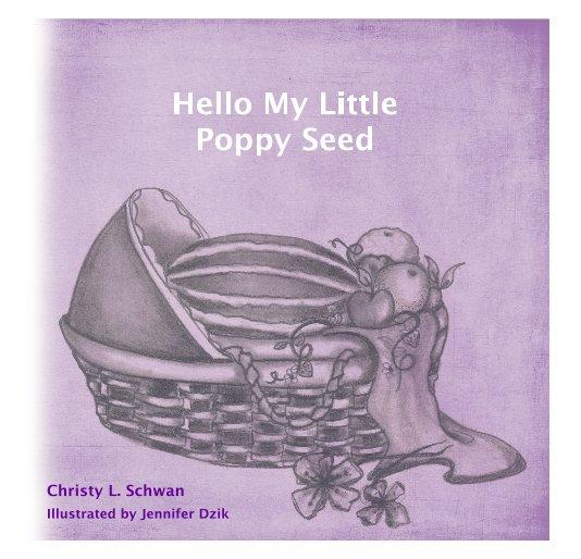 Bekijk Hello My Little Poppy Seed op Christy L. Schwan