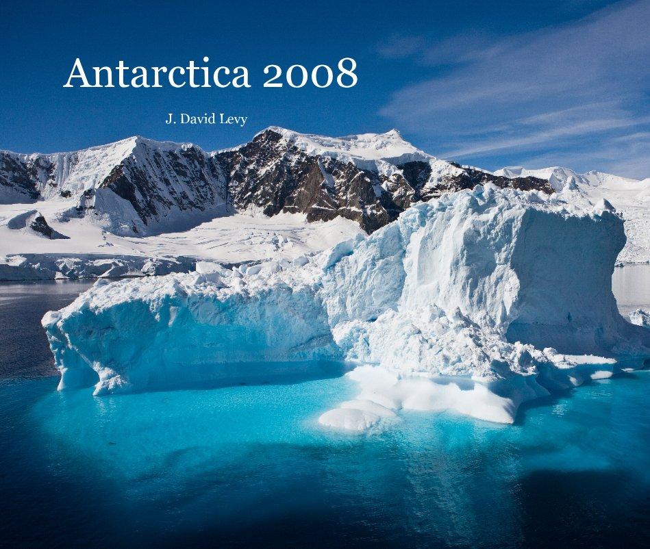 View Antarctica 2008 by J. David Levy