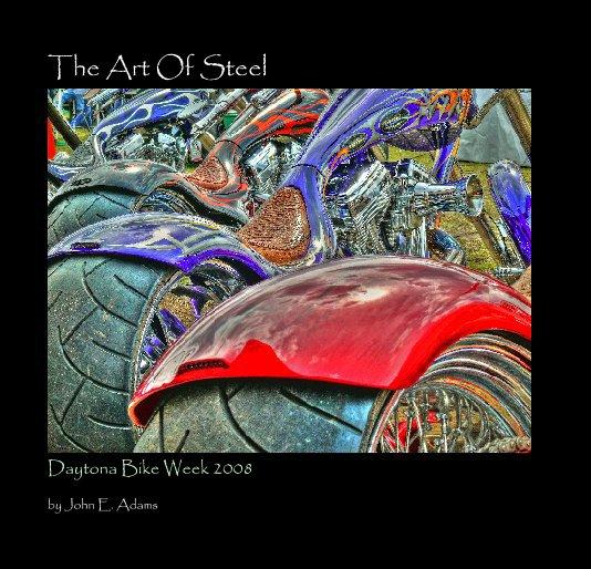 View The Art Of Steel by John E. Adams