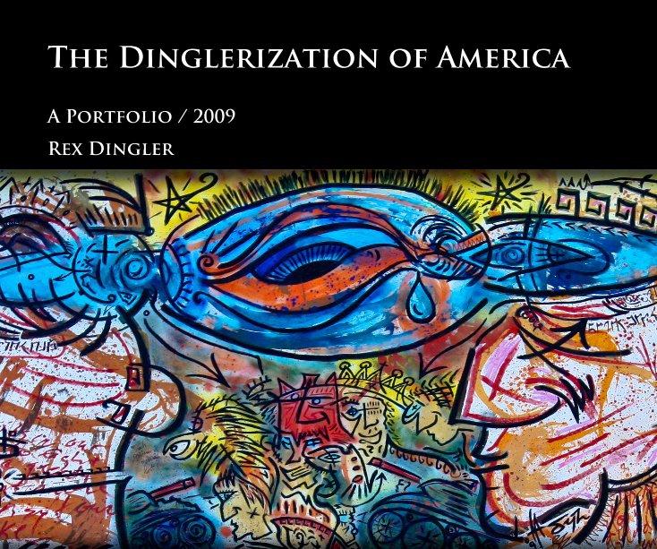 View The Dinglerization of America by Rex Dingler