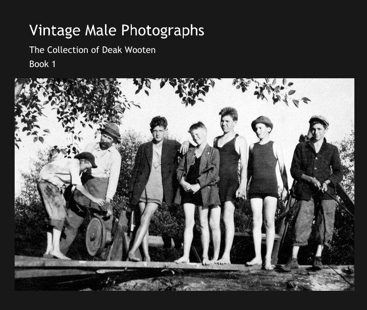 View Vintage Male Photographs, Book 1 by Deak Wooten