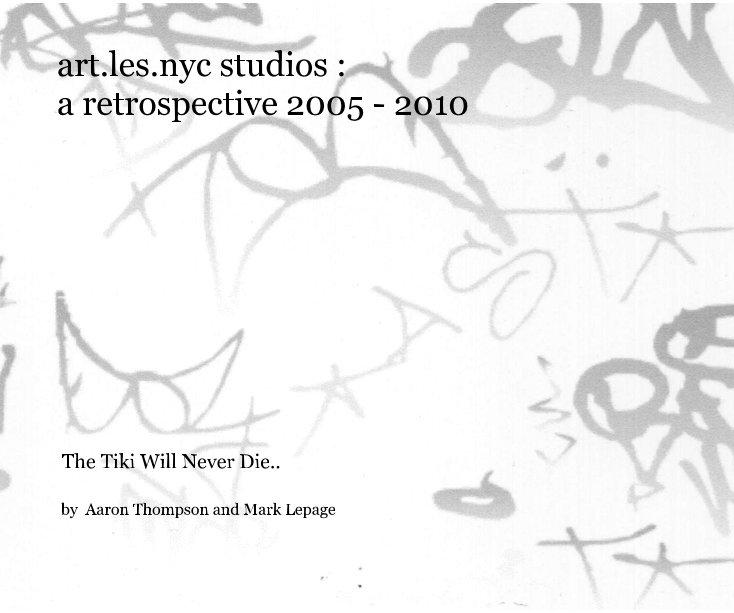 Bekijk artlesnyc studios : a retrospective 2005 - 2010 op Aaron Thompson and Mark Lepage