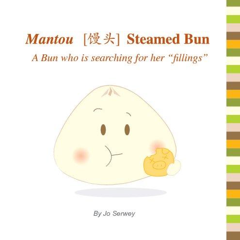 View Mantou - Steamed Bun (Soft Cover) by Jo Serwey