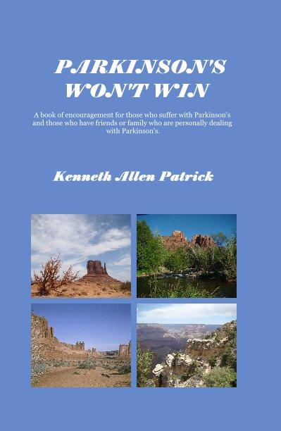 View PARKINSON'S WON'T WIN by Kenneth Allen Patrick