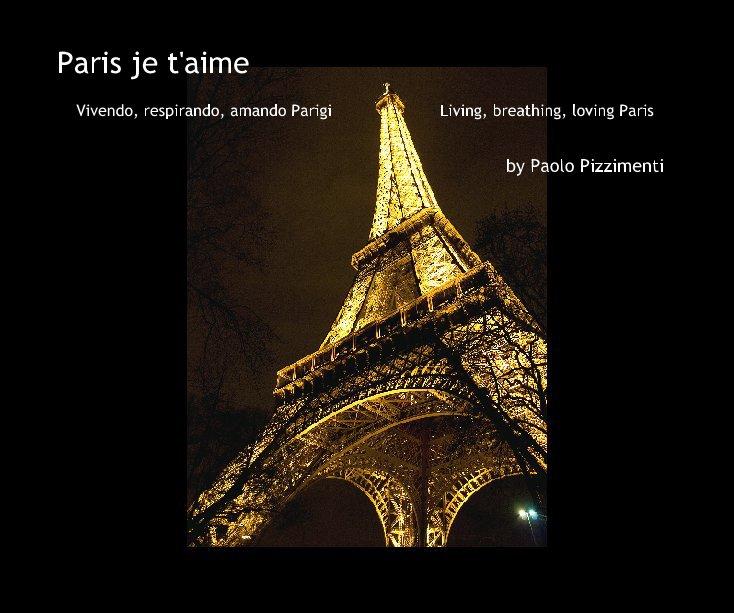 Visualizza Paris je t'aime di Paolo Pizzimenti