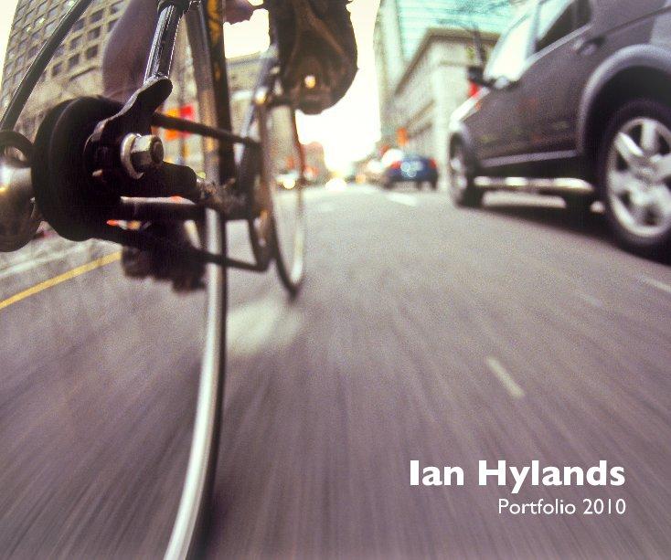 View Ian Hylands Portfolio 2010 by Ian Hylands
