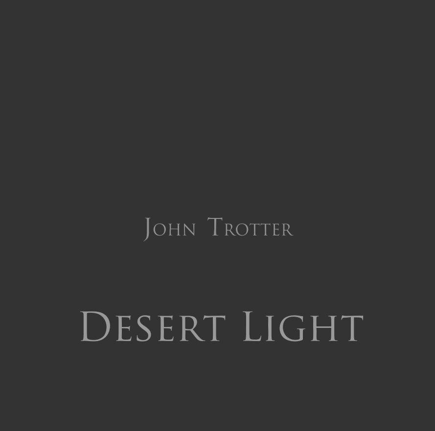 View Desert Light by JOHN TROTTER