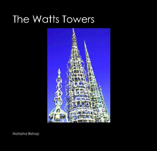 View The Watts Towers by Natasha Bishop
