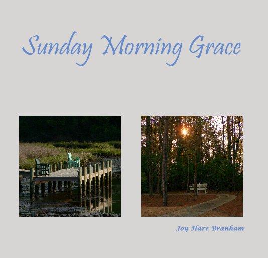 View Sunday Morning Grace by Joy Hare Branham