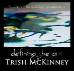 Defining the Art of Trish McKinney book cover