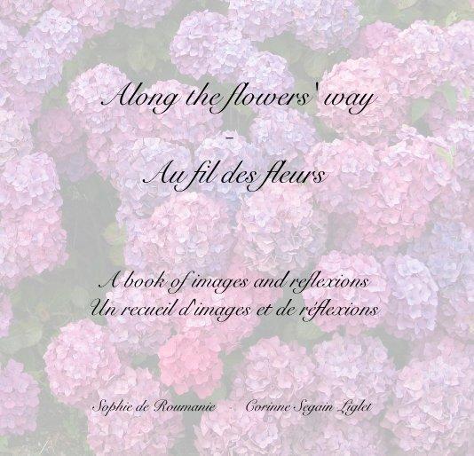 View Along the flowers' way - Au fil des fleurs by Sophie de Roumanie - Corinne Segain-Liglet