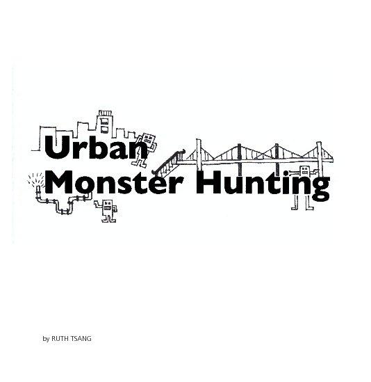 View Urban Monster Hunting by Ruth Tsang