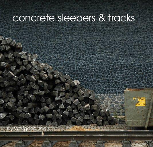concrete sleepers & tracks nach Wolfgang Jorzik anzeigen