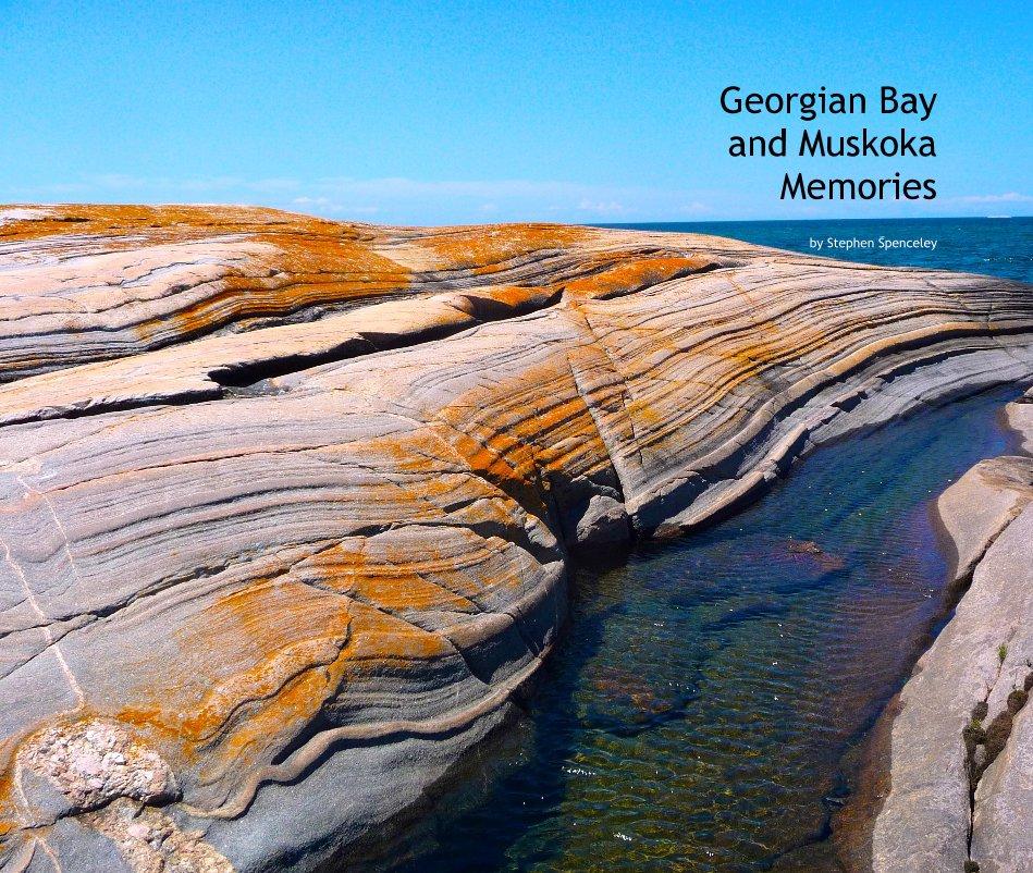 View Georgian Bay and Muskoka Memories by Stephen Spenceley