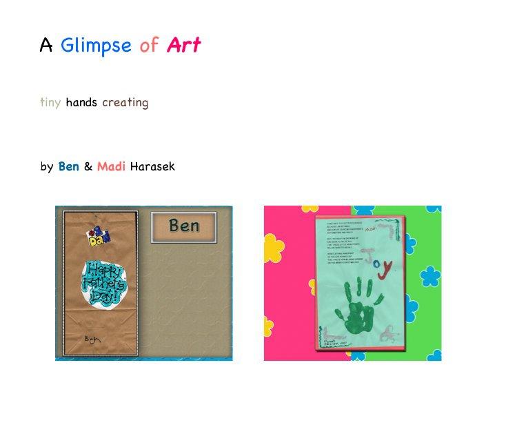 View A Glimpse of Art by Ben & Madi Harasek