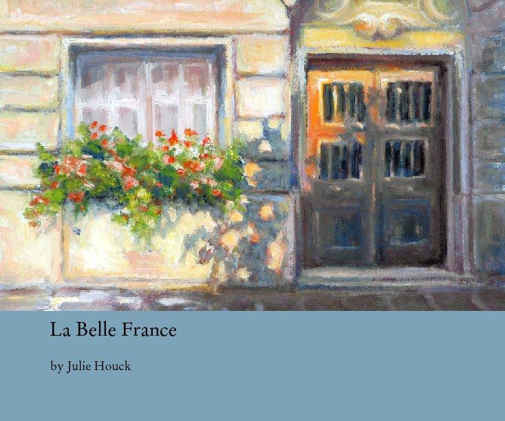 View La Belle France by Julie Houck