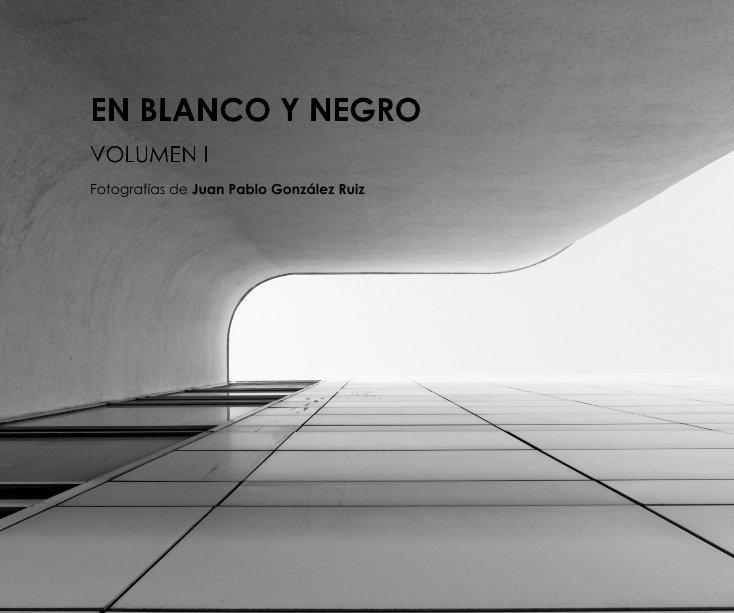 View EN BLANCO Y NEGRO by Juan Pablo González Ruiz