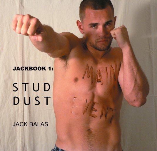 View JACKBOOK 1: S T U D D U S T by Jack Balas
