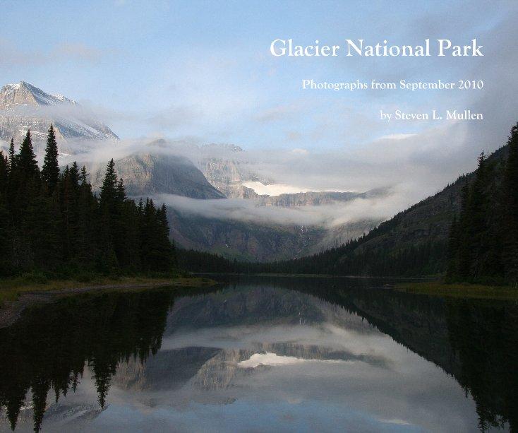 View Glacier National Park by Steven L. Mullen