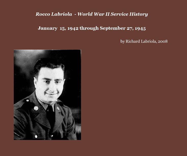 View Rocco Labriola  - World War II Service History by Richard Labriola, 2008