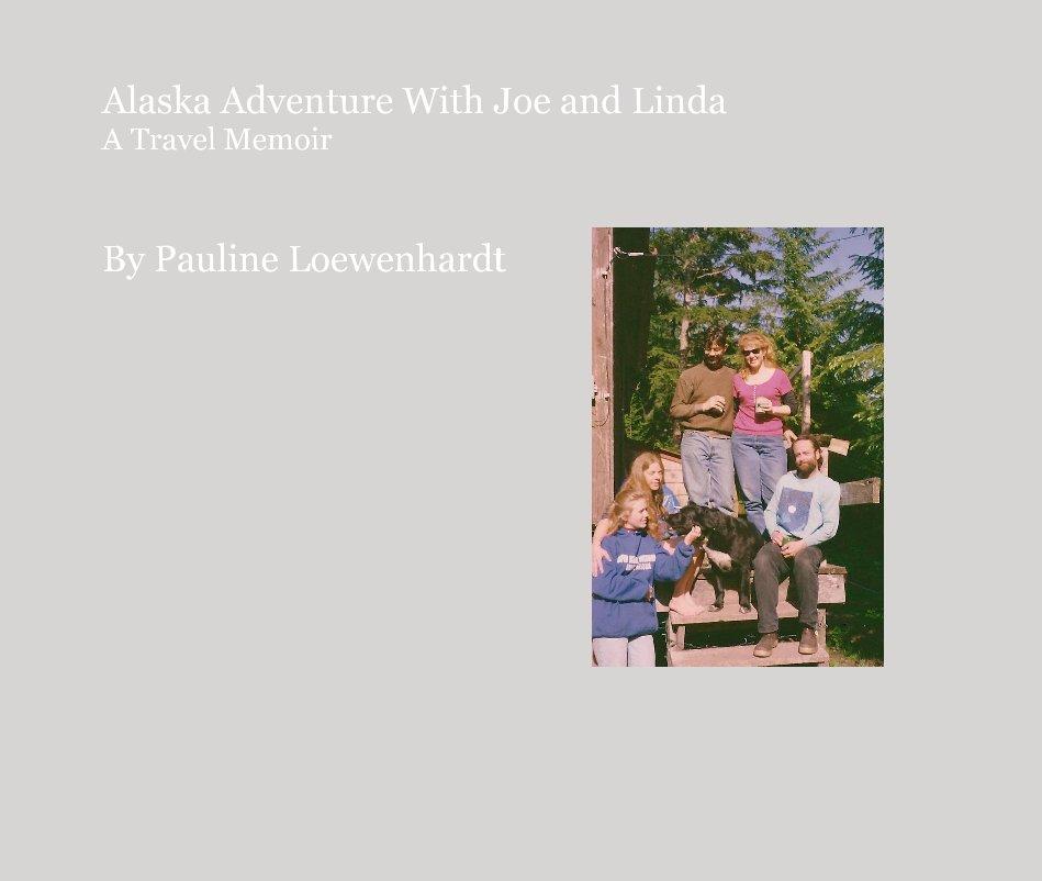 View Alaska Adventure With Joe and Linda A Travel Memoir by Pauline Loewenhardt