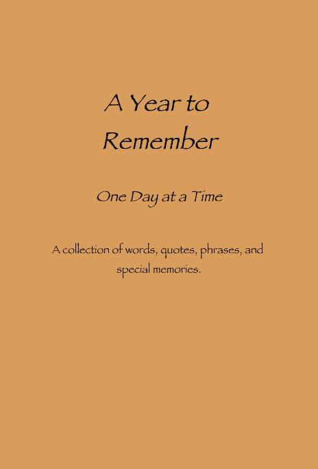 4952c284daa A Year to Remember One Day at a Time A collection of words