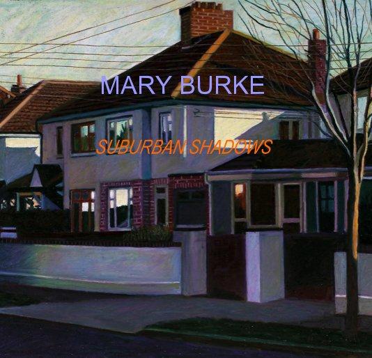 View MARY BURKE SUBURBAN SHADOWS by burkemary