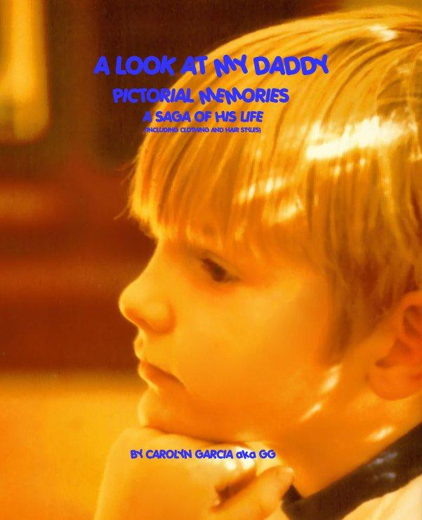 View A LOOK AT MY DADDY by CAROLYN GARCIA aka GG