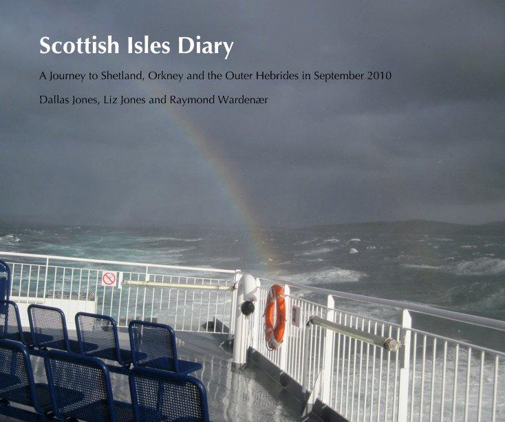 View Scottish Isles Diary by Dallas Jones, Liz Jones and Raymond Wardenær