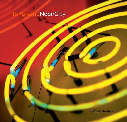 View Hong Kong: Neon City by Mark Gartland