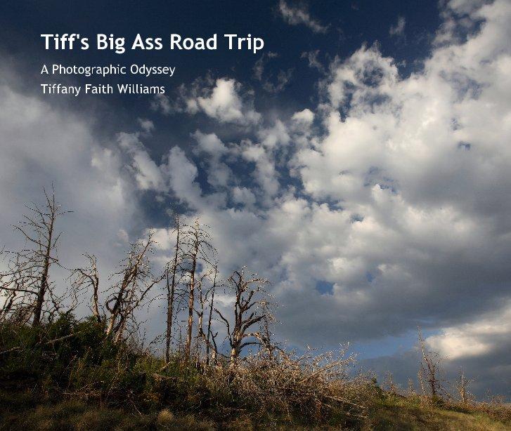 View Tiff's Big Ass Road Trip by Tiffany Faith Williams