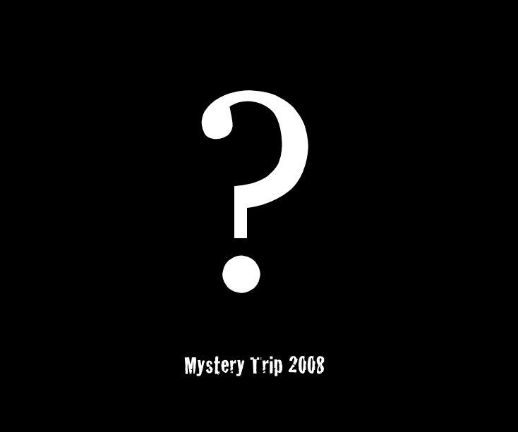 View Mystery Trip 2008 by Steven Siwek
