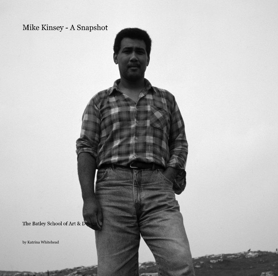 View Mike Kinsey - A Snapshot by Katrina Whitehead