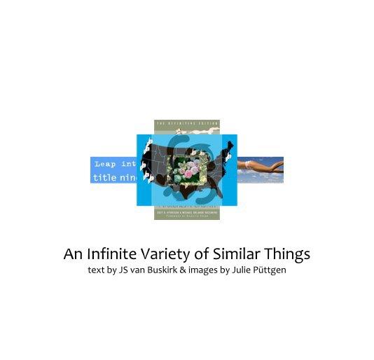 View An Infinite Variety of Similar Things by JS van Buskirk & Julie Püttgen
