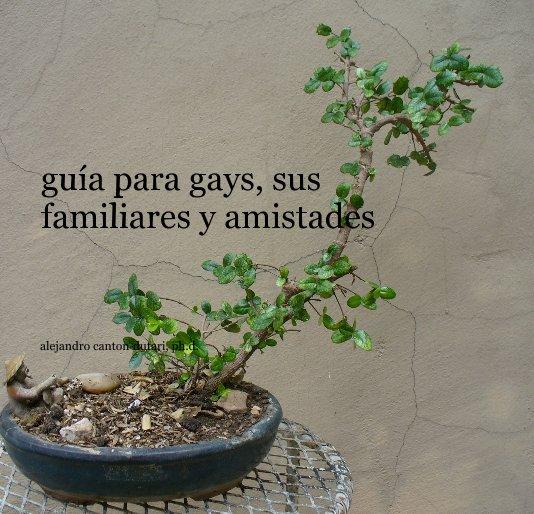 Ver guia para gays, sus familiares y amistades por alejandro canton-dutari, ph.d.