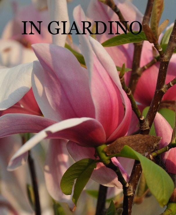 Visualizza IN GIARDINO di Marina Biasutti