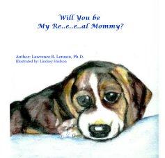 Will You be My Re..e..e..al Mommy? book cover
