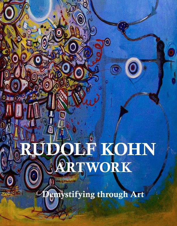 View RUDOLF KOHN    ARTWORK  Demystifying through Art by Rudolf Kohn