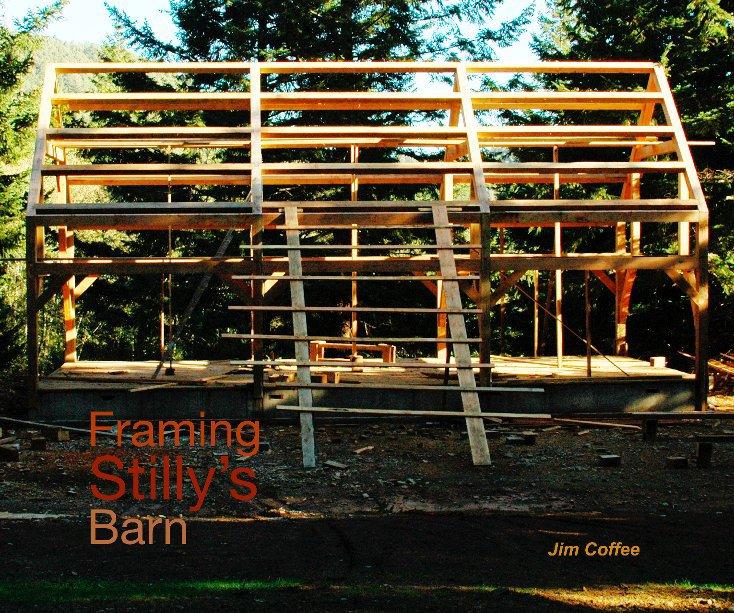 View Framing Stilly's Barn by Jim Coffee