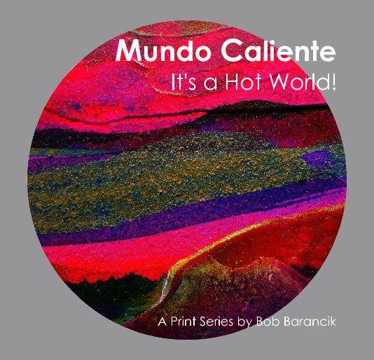 View Mundo Caliente | 1st Edition by A Print Series by Bob Barancik