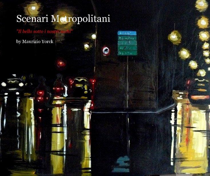 Visualizza Scenari Metropolitani di Maurizio Yorck