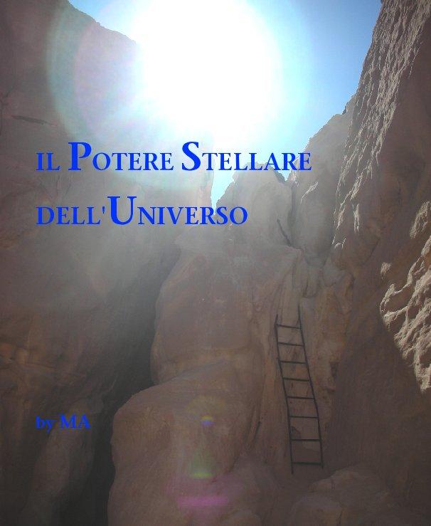 View IL POTERE STELLARE    DELL'UNIVERSO by MA a cura di Cristina Gigante