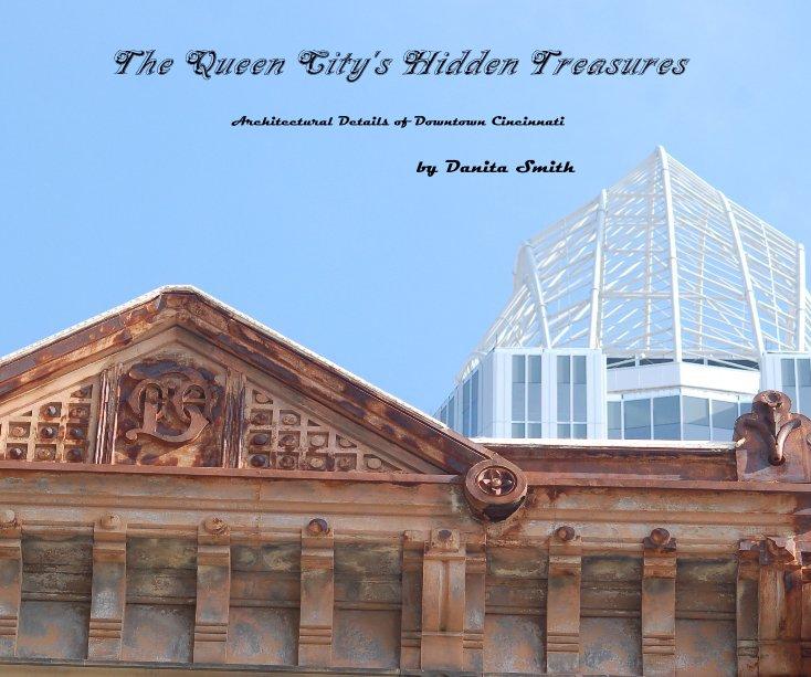 View The Queen City's Hidden Treasures by Danita Smith