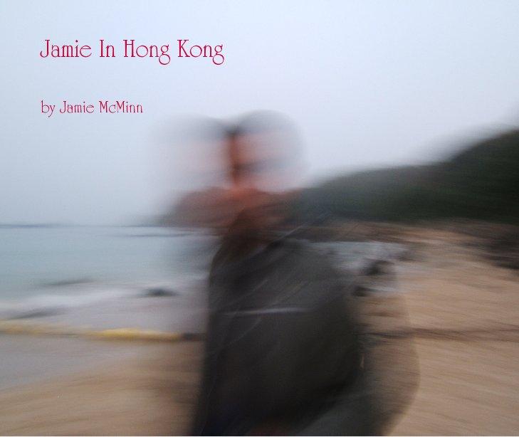 View Jamie In Hong Kong by Jamie McMinn